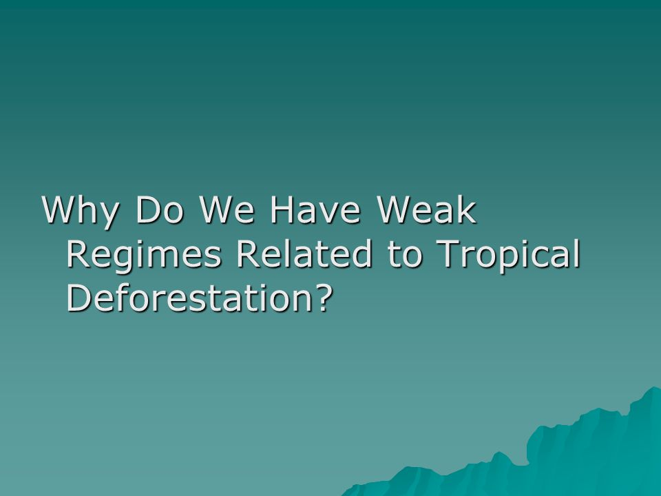 Why Do We Have Weak Regimes Related to Tropical Deforestation?