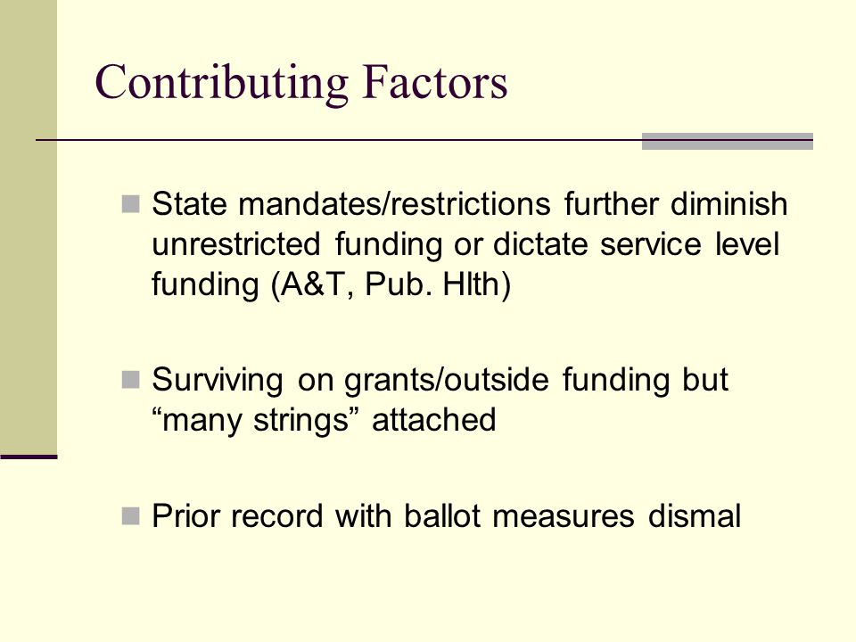 Contributing Factors State mandates/restrictions further diminish unrestricted funding or dictate service level funding (A&T, Pub.
