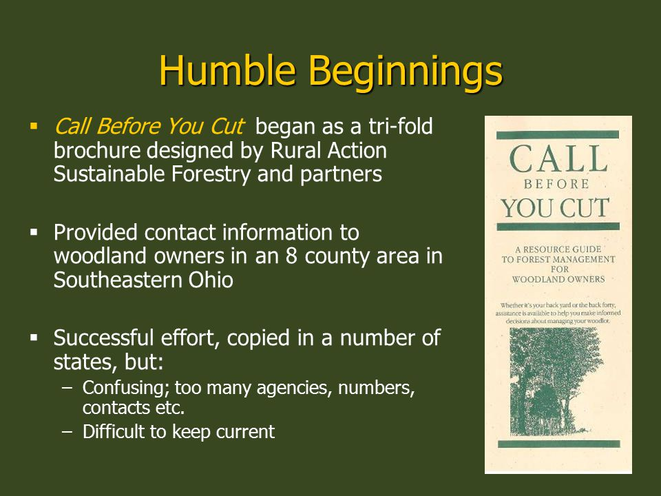 Humble Beginnings  Call Before You Cut began as a tri-fold brochure designed by Rural Action Sustainable Forestry and partners  Provided contact inf