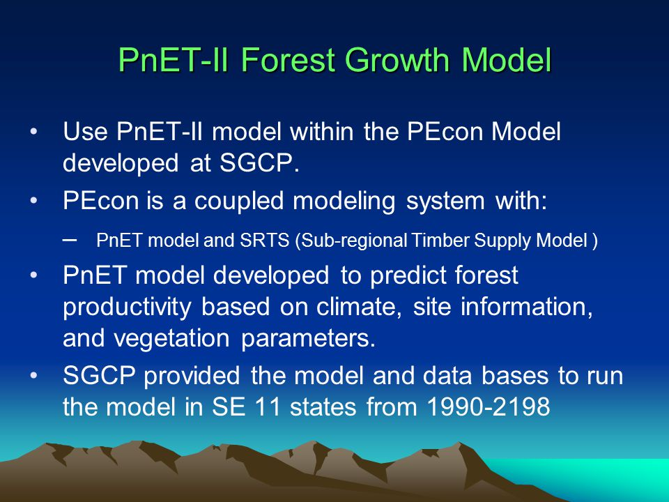 PnET-II Forest Growth Model Use PnET-II model within the PEcon Model developed at SGCP.