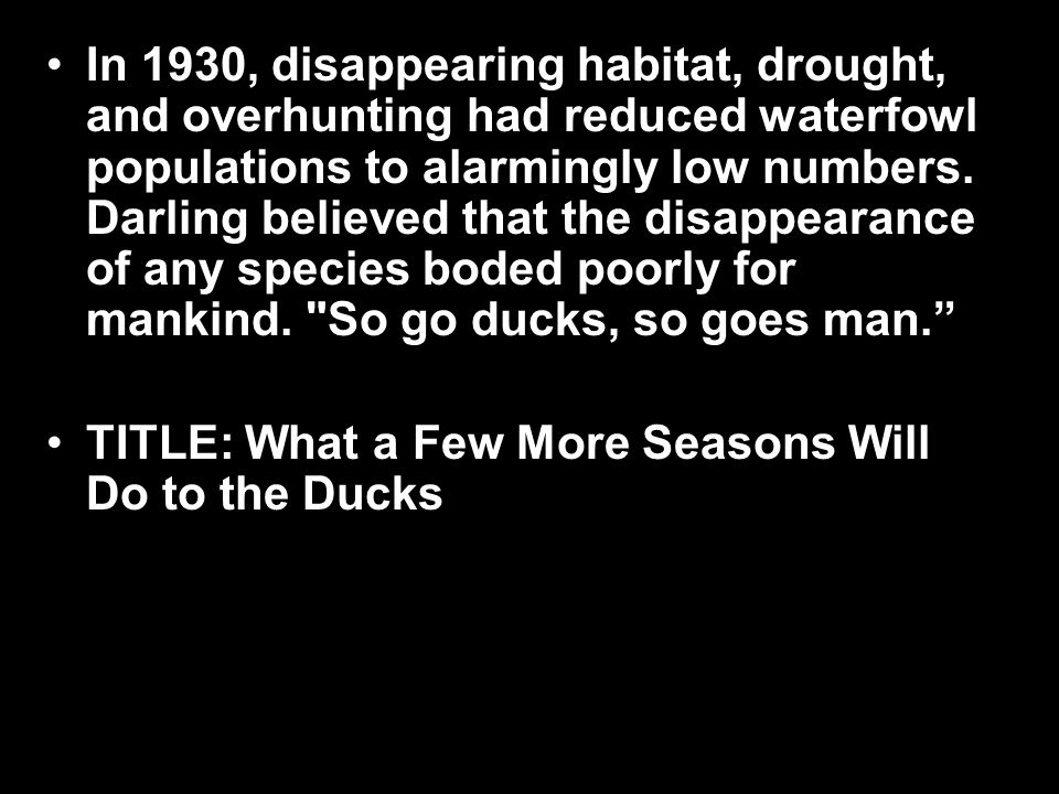 In 1930, disappearing habitat, drought, and overhunting had reduced waterfowl populations to alarmingly low numbers.