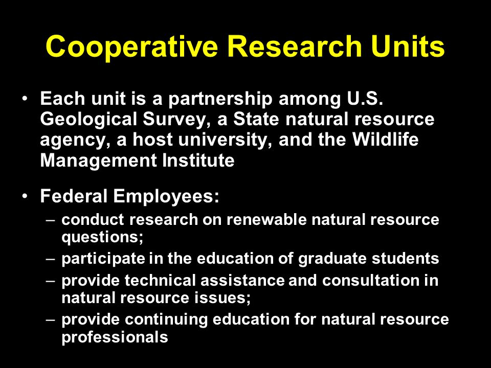 Cooperative Research Units Each unit is a partnership among U.S.
