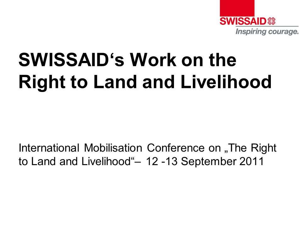 "SWISSAID's Work on the Right to Land and Livelihood International Mobilisation Conference on ""The Right to Land and Livelihood – 12 -13 September 2011"