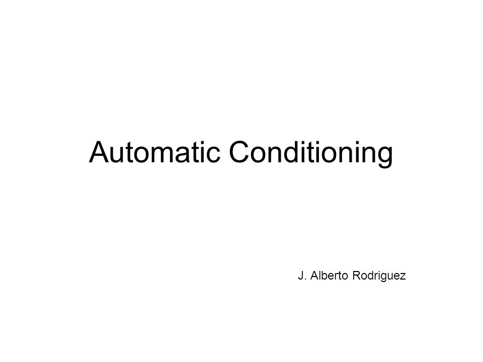 Automatic Conditioning J. Alberto Rodriguez