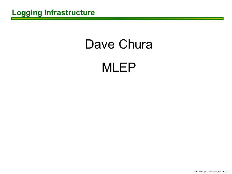 NE Landscape Committee, Feb 15, 2012 Logging Infrastructure Dave Chura MLEP