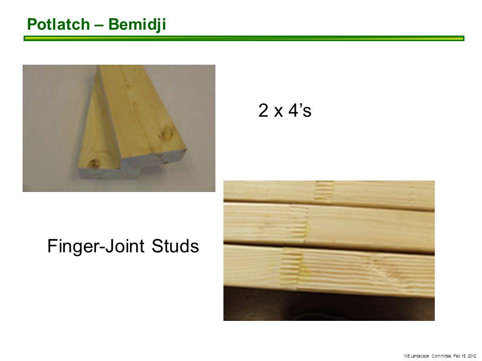NE Landscape Committee, Feb 15, 2012 2 x 4's Finger-Joint Studs Potlatch – Bemidji