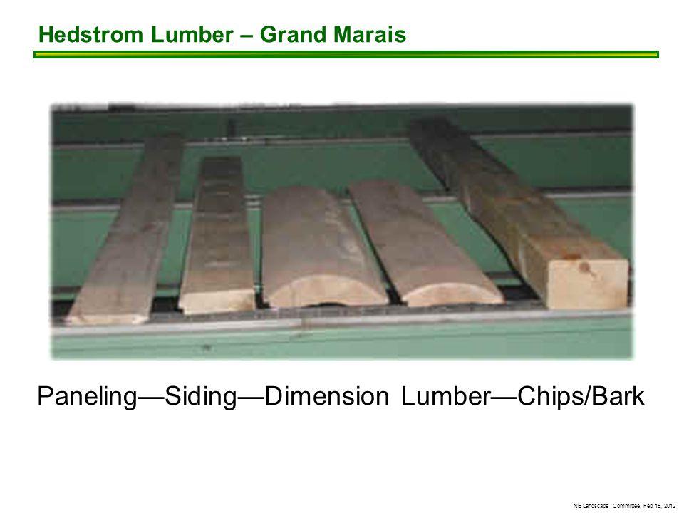NE Landscape Committee, Feb 15, 2012 Hedstrom Lumber – Grand Marais Paneling—Siding—Dimension Lumber—Chips/Bark