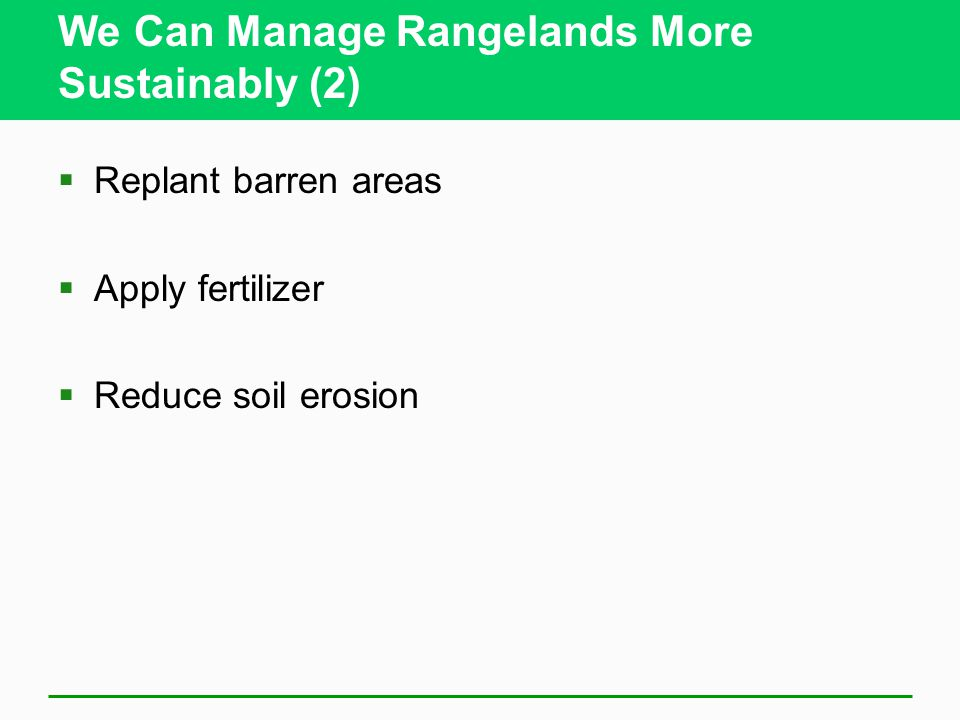 We Can Manage Rangelands More Sustainably (2)  Replant barren areas  Apply fertilizer  Reduce soil erosion