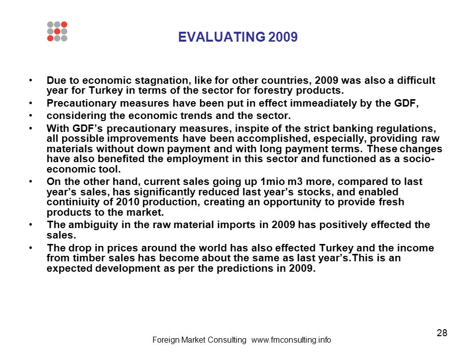 28 EVALUATING 2009 Due to economic stagnation, like for other countries, 2009 was also a difficult year for Turkey in terms of the sector for forestry