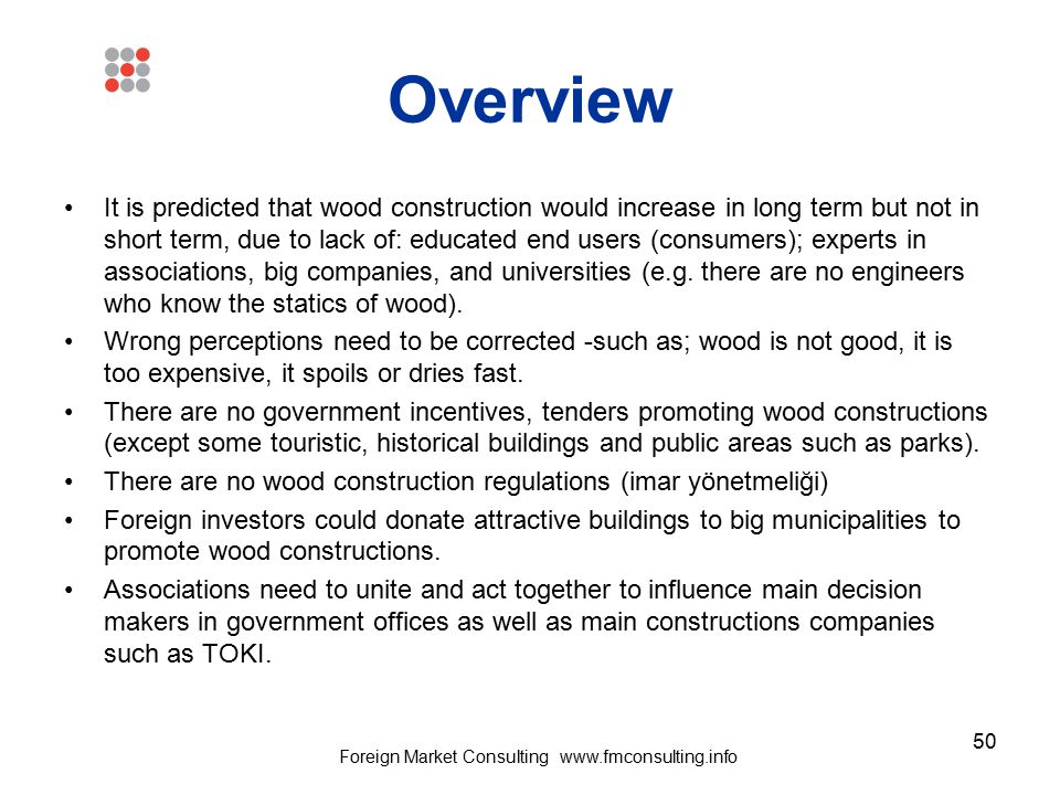50 Overview It is predicted that wood construction would increase in long term but not in short term, due to lack of: educated end users (consumers);