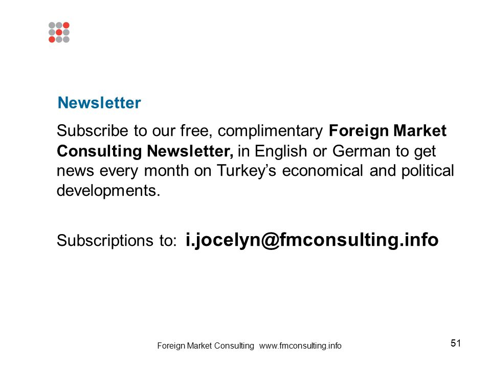 51 Newsletter Subscribe to our free, complimentary Foreign Market Consulting Newsletter, in English or German to get news every month on Turkey's econ