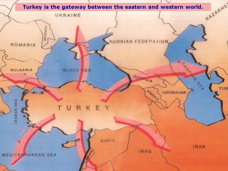 7 7 Turkey... ddd Turkey is the gateway between the eastern and western world.