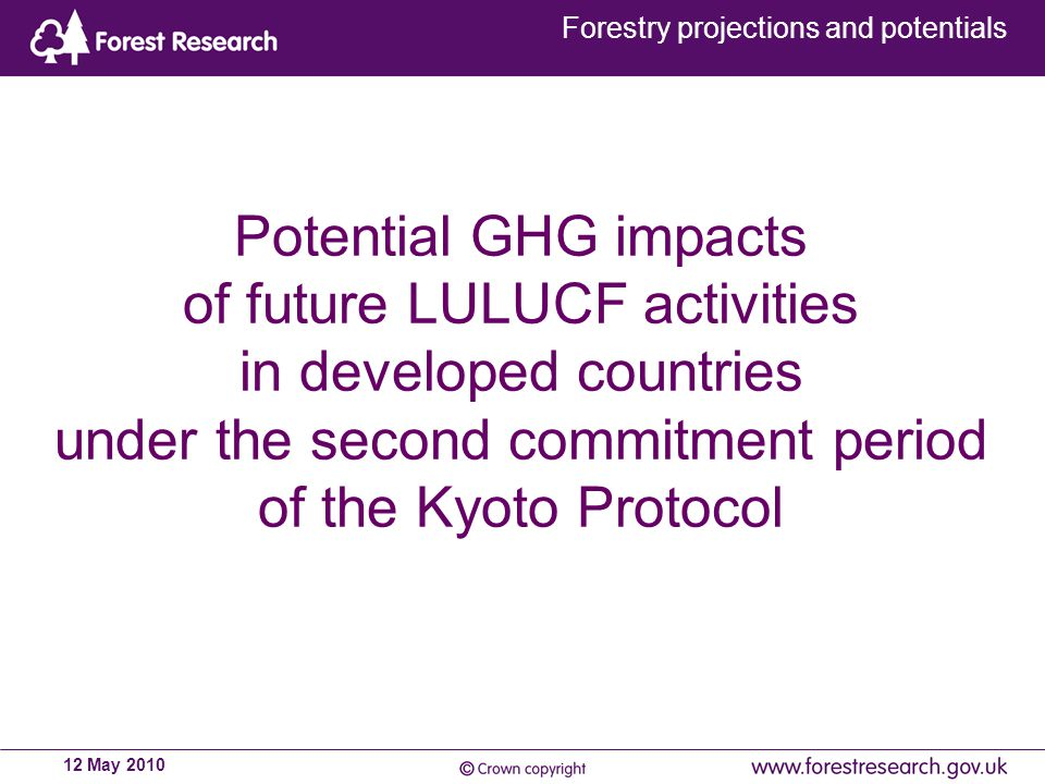 Forestry projections and potentials 12 May 2010 Potential GHG impacts of future LULUCF activities in developed countries under the second commitment period of the Kyoto Protocol