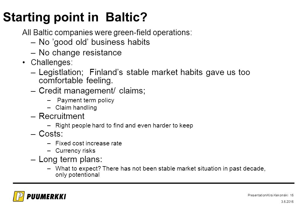 Presentation/Kirsi Kekomäki 15 3.5.2015 Starting point in Baltic.