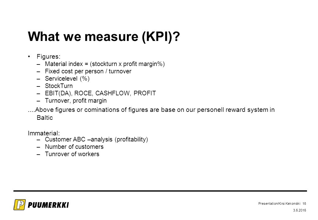 Presentation/Kirsi Kekomäki 16 3.5.2015 What we measure (KPI).