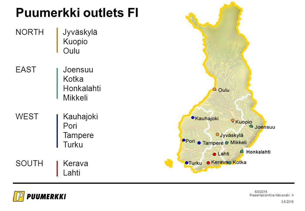 Presentation/Kirsi Kekomäki 4 3.5.2015 5/3/2015 Puumerkki outlets FI NORTH Jyväskylä Kuopio Oulu EAST Joensuu Kotka Honkalahti Mikkeli WEST Kauhajoki Pori Tampere Turku SOUTH Kerava Lahti Honkalahti