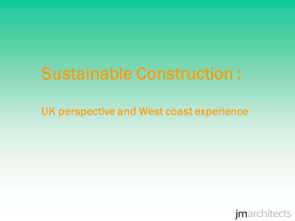 Sustainable Construction : UK perspective and West coast experience