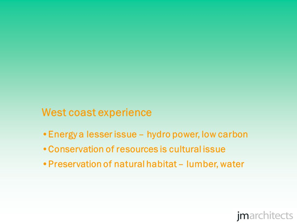 Energy a lesser issue – hydro power, low carbon Conservation of resources is cultural issue Preservation of natural habitat – lumber, water