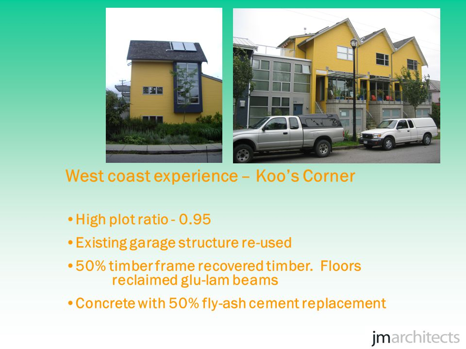 West coast experience – Koo's Corner Exterior cladding composite of cement/wood waste Floor tiles re-cycled porcelain Rain water recovery, permeable surfaces