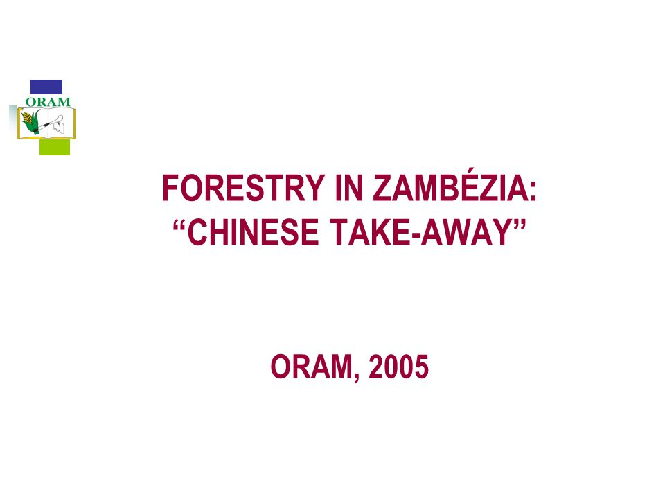 FORESTRY IN ZAMBÉZIA: CHINESE TAKE-AWAY ORAM, 2005