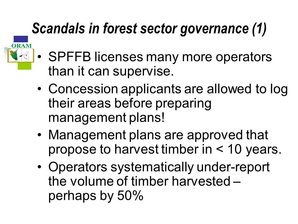 Scandals in forest sector governance (1) SPFFB licenses many more operators than it can supervise.