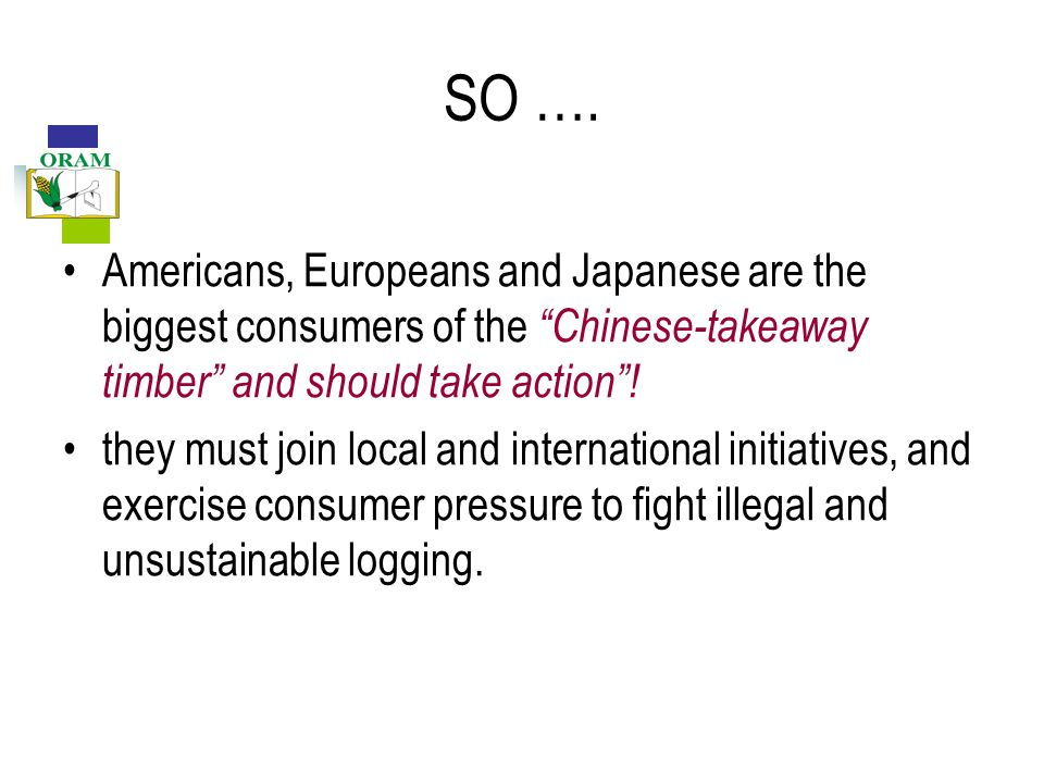 """SO …. Americans, Europeans and Japanese are the biggest consumers of the """"Chinese-takeaway timber"""" and should take action""""! they must join local and i"""