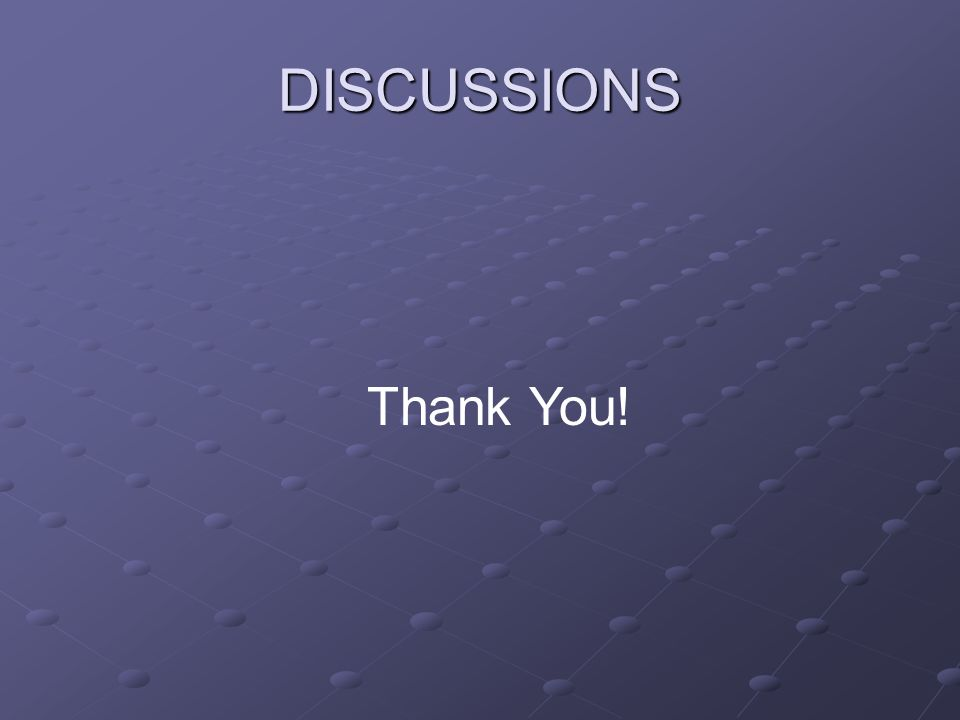 DISCUSSIONS Thank You!