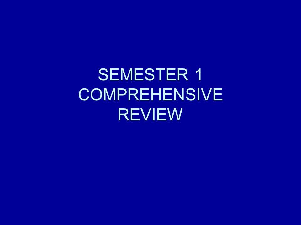 SEMESTER 1 COMPREHENSIVE REVIEW