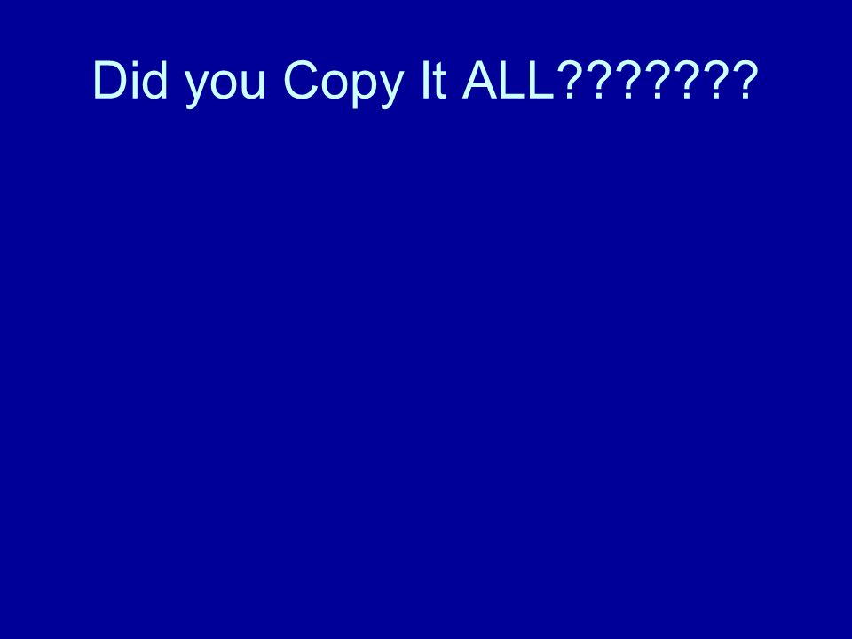 Did you Copy It ALL???????