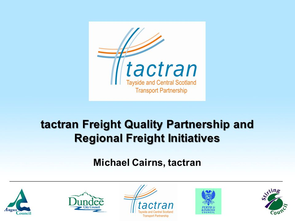 tactran Freight Quality Partnership and Regional Freight Initiatives Michael Cairns, tactran