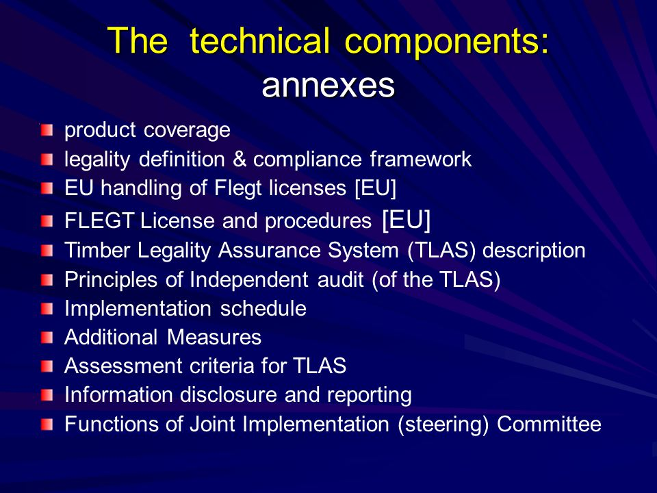 The technical components: annexes product coverage legality definition & compliance framework EU handling of Flegt licenses [EU] FLEGT License and pro