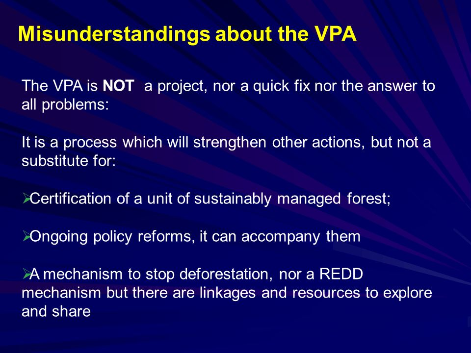 The VPA is NOT a project, nor a quick fix nor the answer to all problems: It is a process which will strengthen other actions, but not a substitute fo