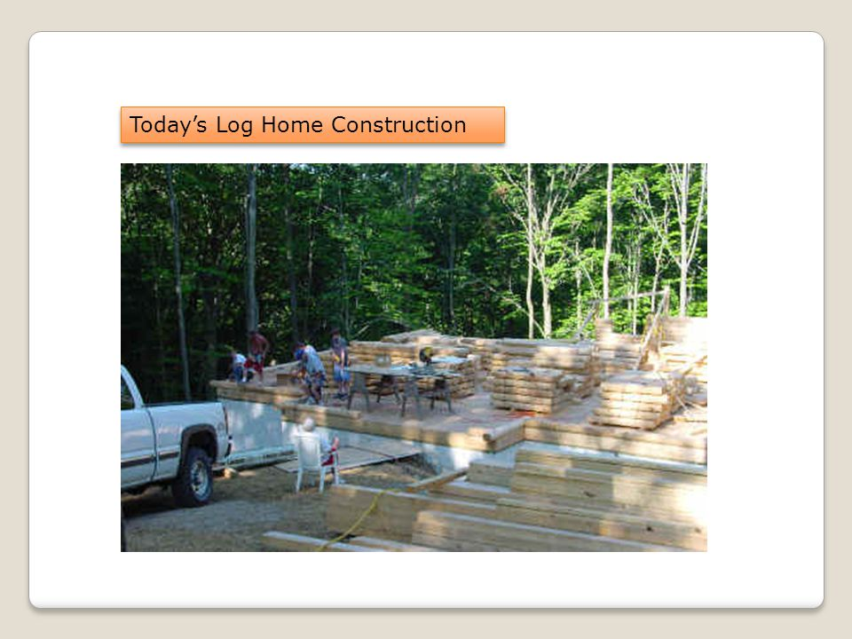 Today's Log Home Construction