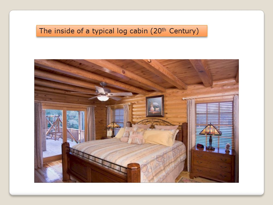 The inside of a typical log cabin (20 th Century)