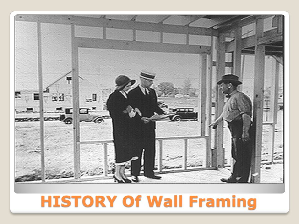 HISTORY Of Wall Framing