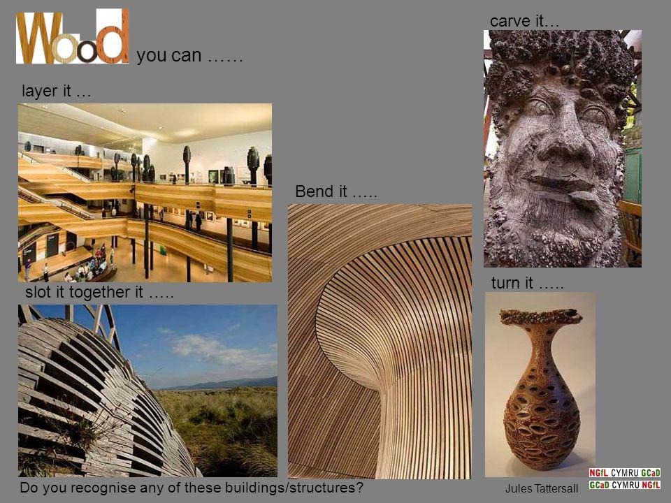 layer it … carve it… slot it together it ….. Bend it …..