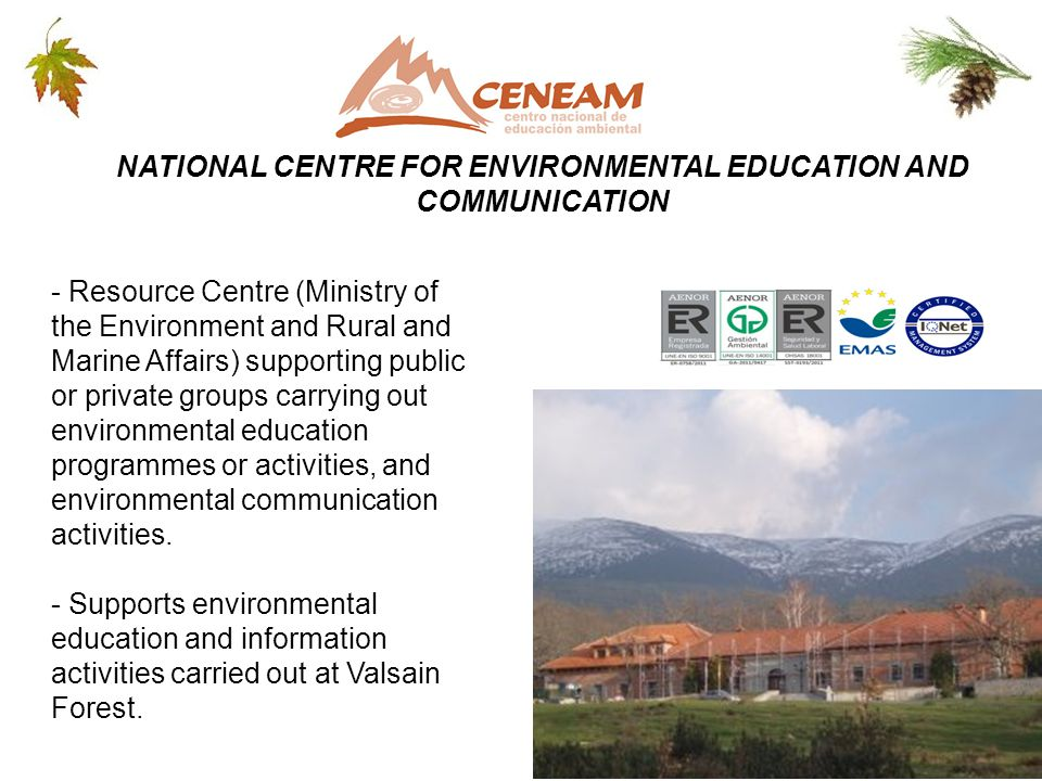 NATIONAL CENTRE FOR ENVIRONMENTAL EDUCATION AND COMMUNICATION - Resource Centre (Ministry of the Environment and Rural and Marine Affairs) supporting public or private groups carrying out environmental education programmes or activities, and environmental communication activities.