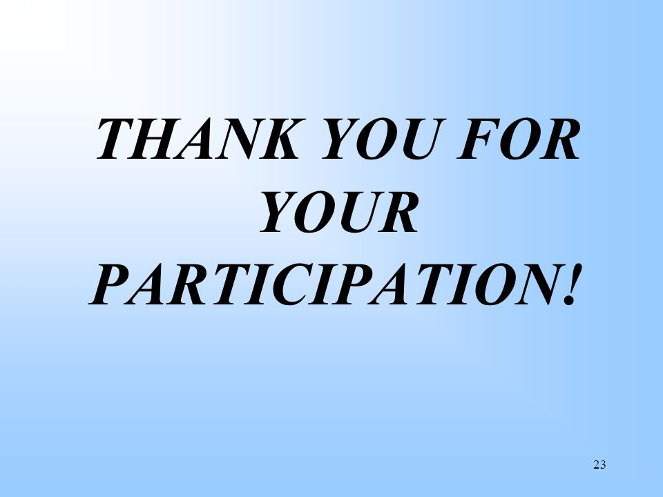 23 THANK YOU FOR YOUR PARTICIPATION!
