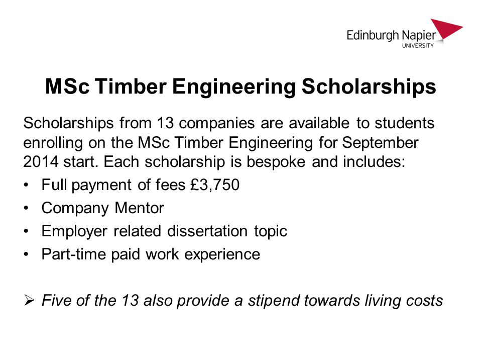 MSc Timber Engineering Scholarships Scholarships from 13 companies are available to students enrolling on the MSc Timber Engineering for September 2014 start.