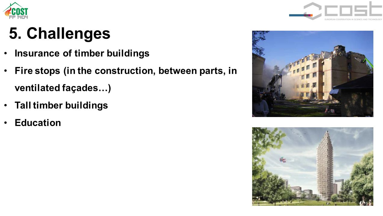 5. Challenges Insurance of timber buildings Fire stops (in the construction, between parts, in ventilated façades…) Tall timber buildings Education