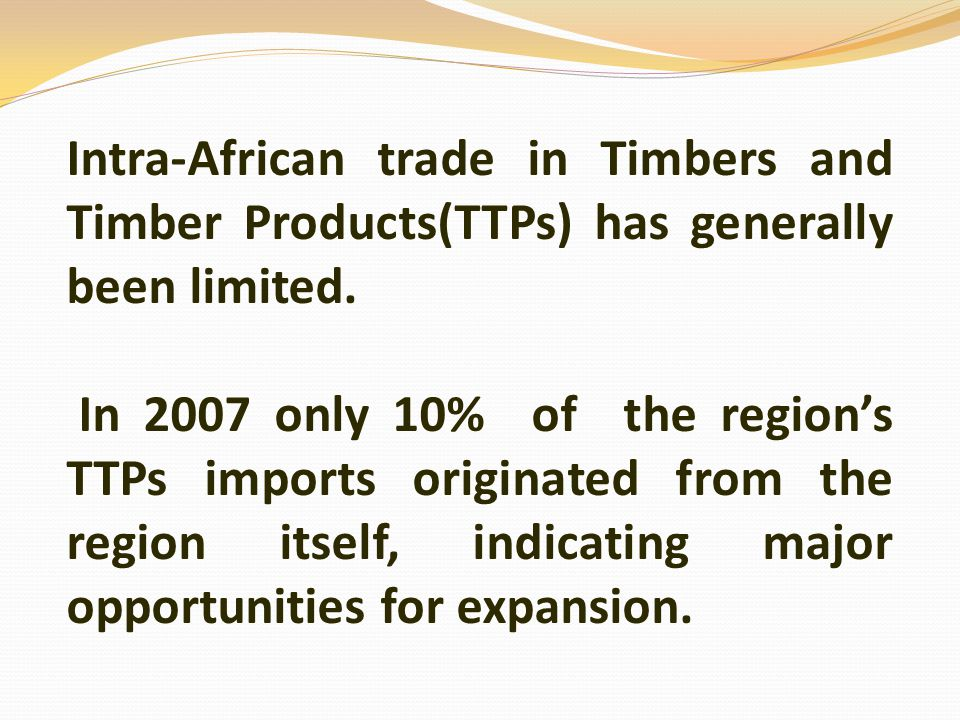 Intra-African trade in Timbers and Timber Products(TTPs) has generally been limited.