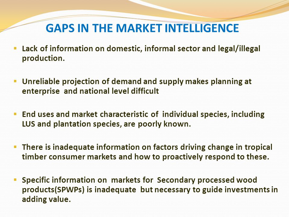GAPS IN THE MARKET INTELLIGENCE  Lack of information on domestic, informal sector and legal/illegal production.