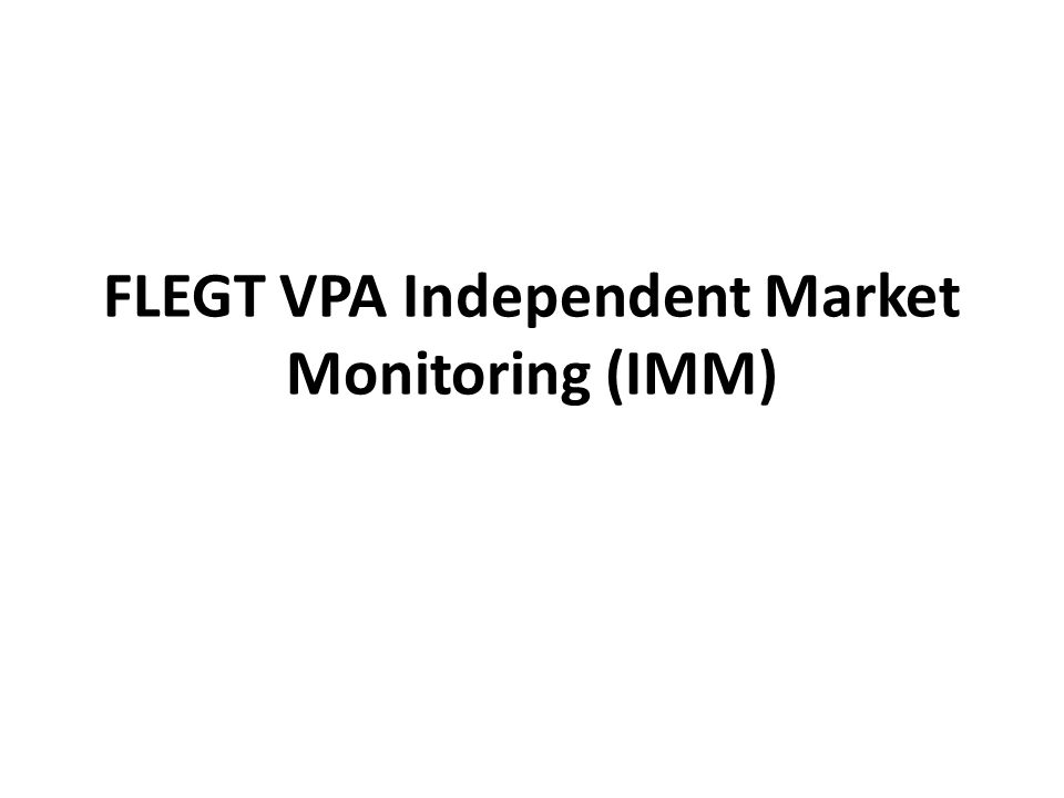 IMM Background IMM is a condition of some FLEGT VPAs (e.g.