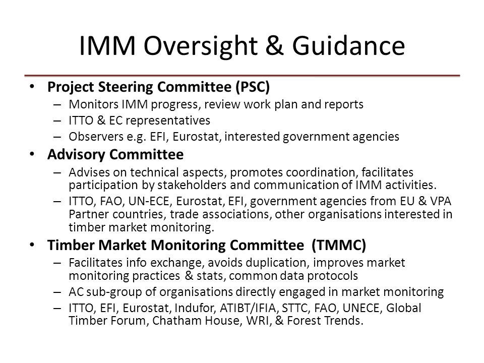 IMM Oversight & Guidance Project Steering Committee (PSC) – Monitors IMM progress, review work plan and reports – ITTO & EC representatives – Observers e.g.