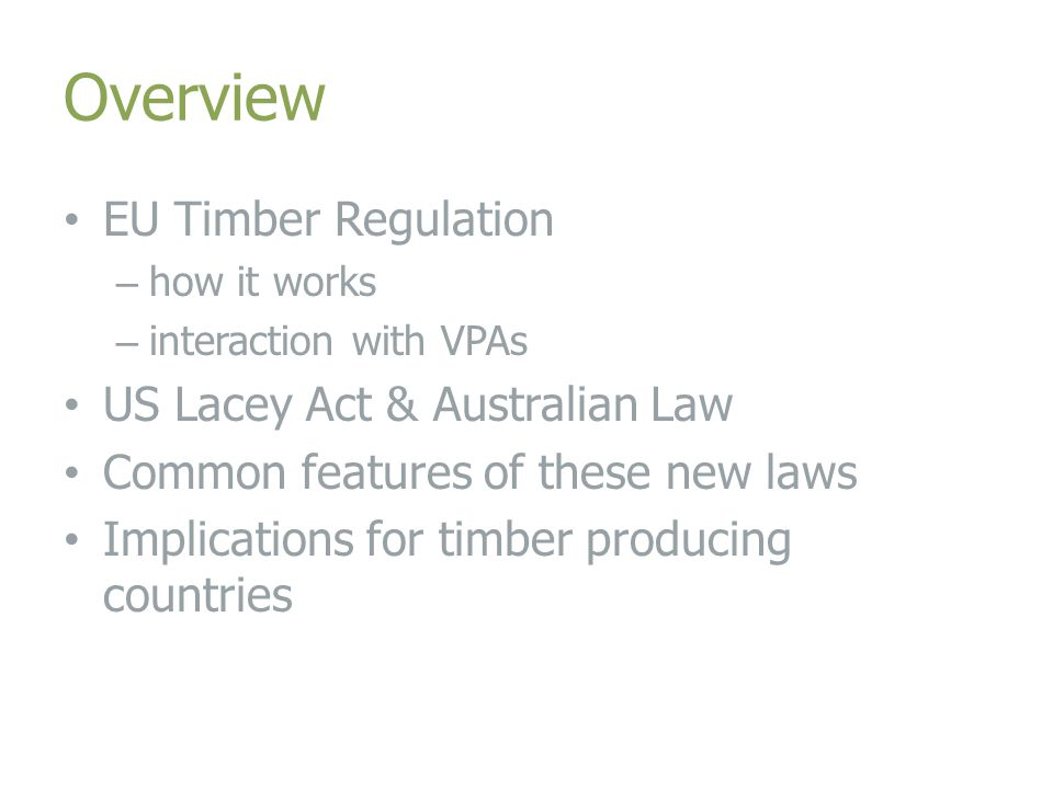 EUTR/Lacey Act/Australian Law Taken together, these laws represent a new approach.