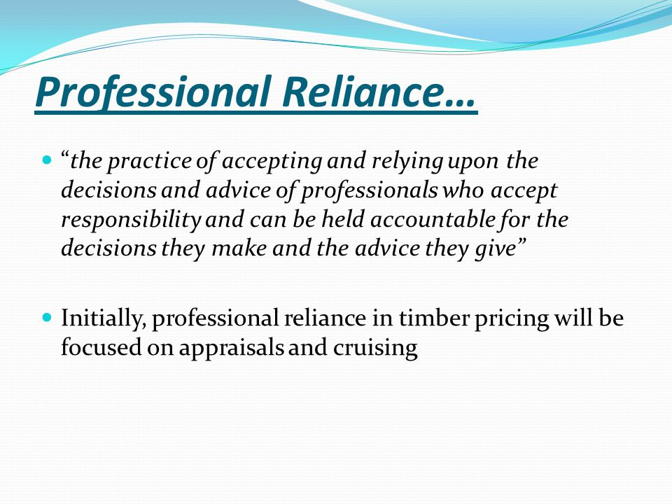 "Professional Reliance… ""the practice of accepting and relying upon the decisions and advice of professionals who accept responsibility and can be held"