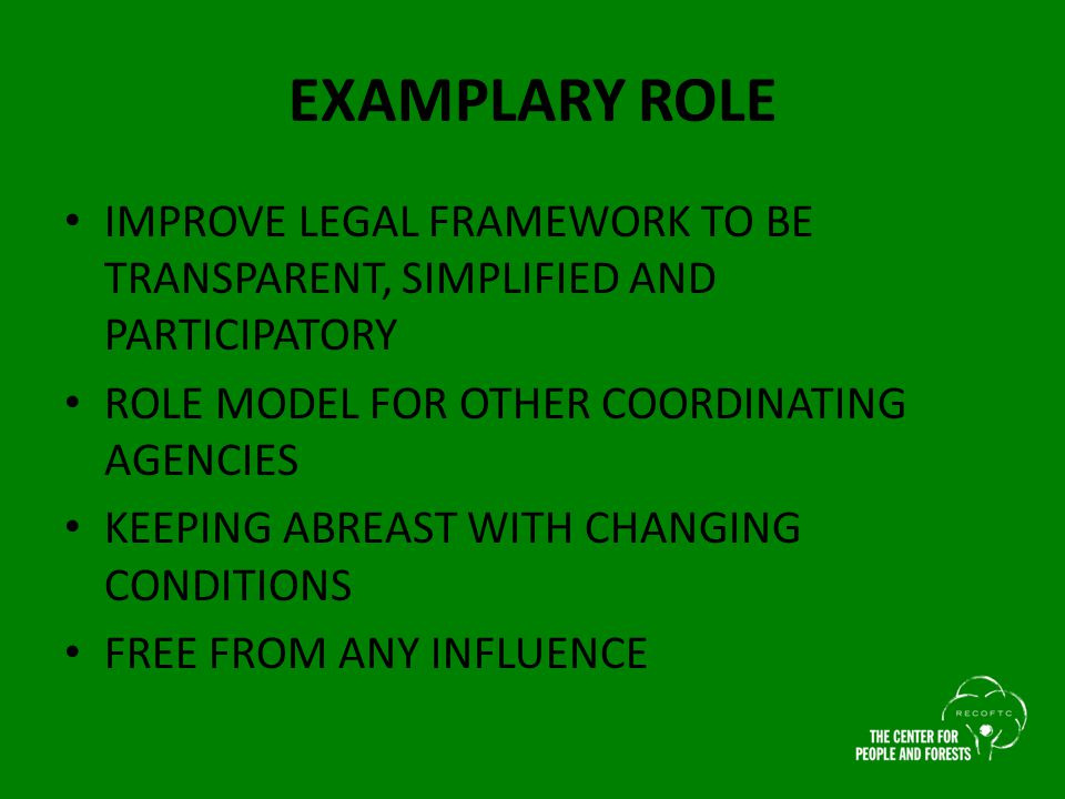 EXAMPLARY ROLE IMPROVE LEGAL FRAMEWORK TO BE TRANSPARENT, SIMPLIFIED AND PARTICIPATORY ROLE MODEL FOR OTHER COORDINATING AGENCIES KEEPING ABREAST WITH CHANGING CONDITIONS FREE FROM ANY INFLUENCE