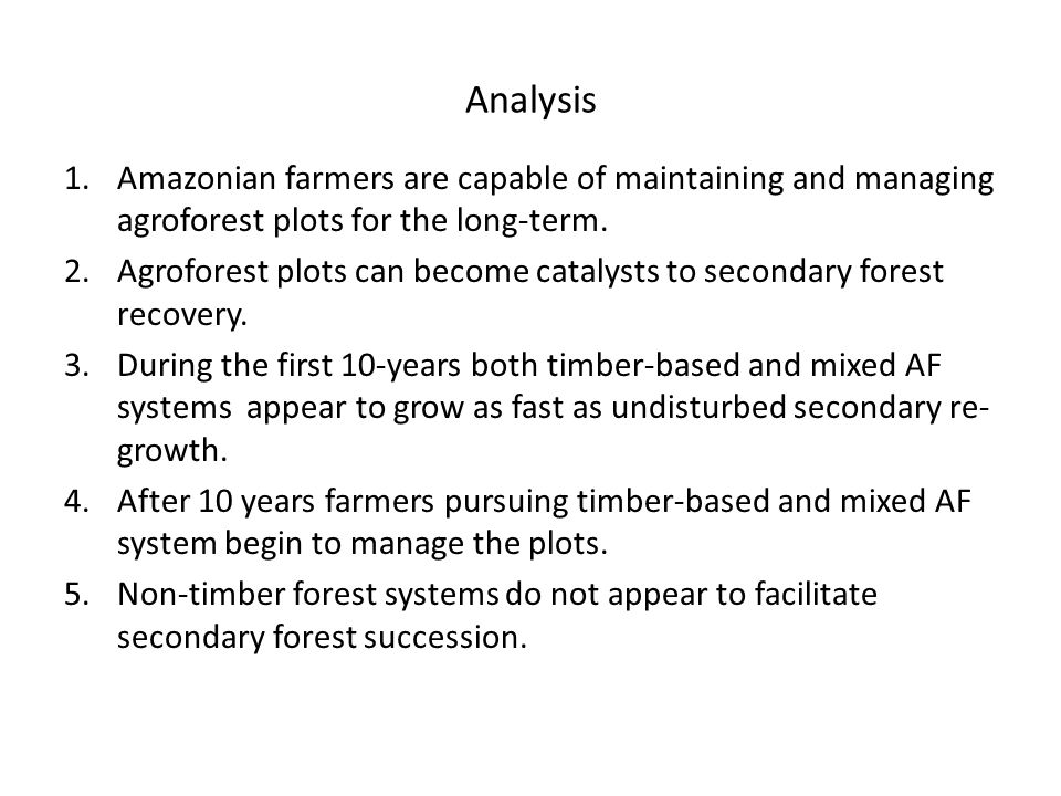 Analysis 1.Amazonian farmers are capable of maintaining and managing agroforest plots for the long-term.