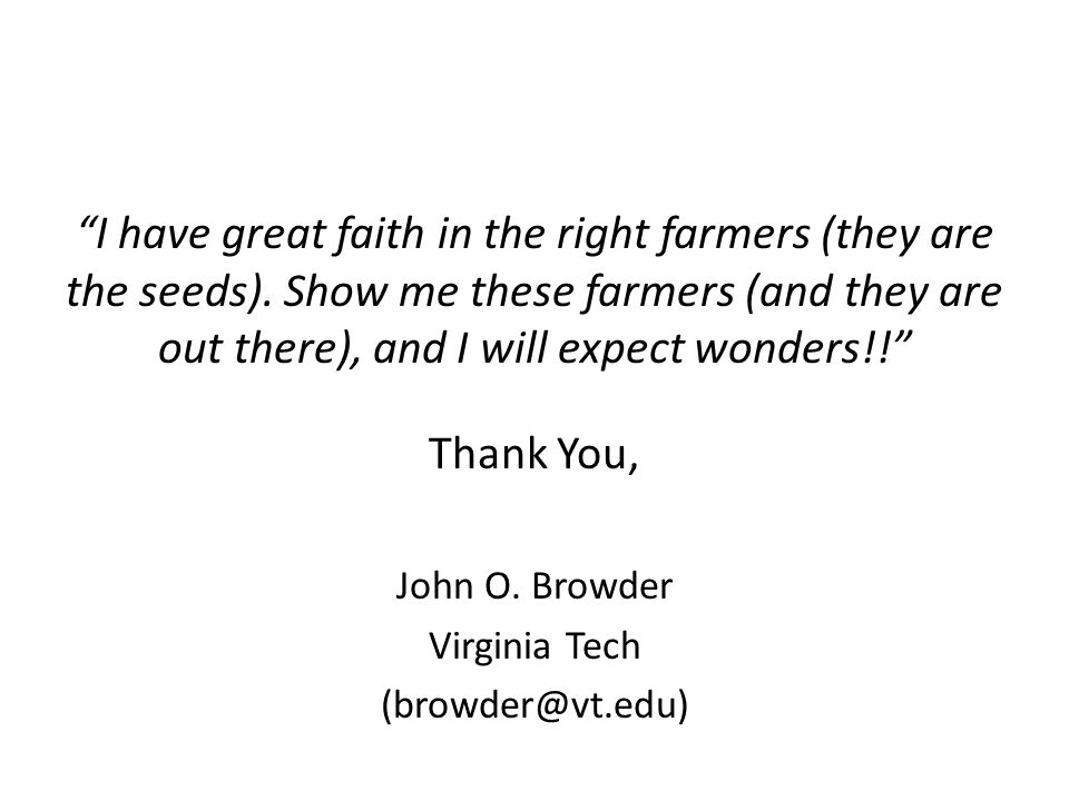 I have great faith in the right farmers (they are the seeds).