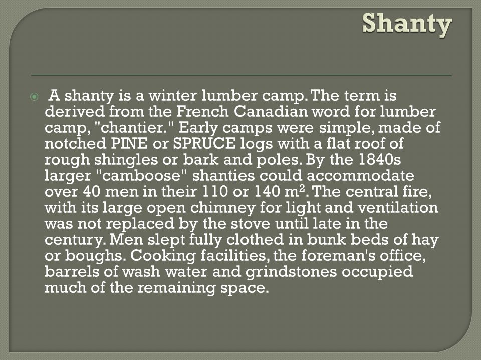  A shanty is a winter lumber camp.